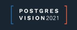 Postgres Vision 2021